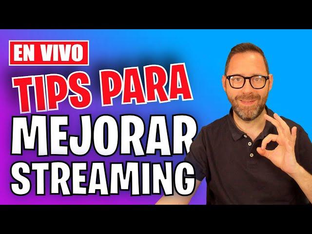 Tips para mejorar tu Streaming