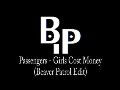 Passengers - Girls Cost Money (Beaver Patrol Edit)