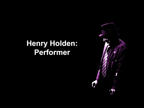 Henry Holden:  Performer