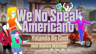 We No Speak Americano - Yolanda Be Cool [Just Dance Fanmade Mashup]