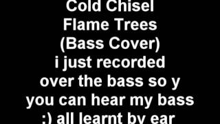 Cold chisel - flame trees (bass cover)