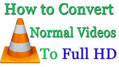 How to Convert Normal Video to Full HD - Using VLC