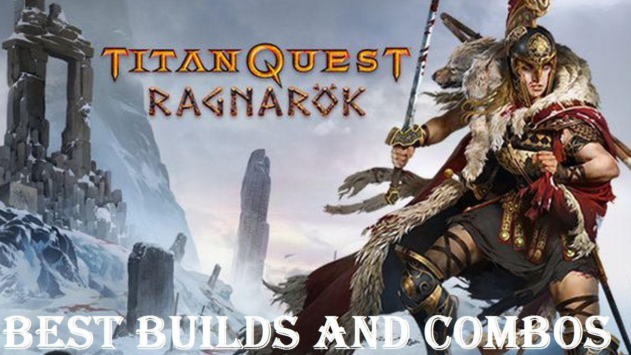 Titan Quest Ragnarok best Builds and Combos