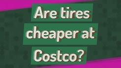 Are tires cheaper at Costco?