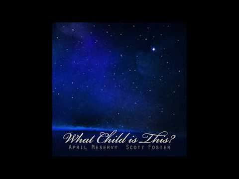 What Child Is This (Soundtrack) | April Meservy & Scott Foster | #LIGHTTheWORLD