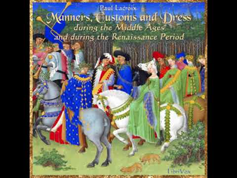 Manners, Customs and Dress During the Middle Ages and During the Renaissance Period Part 1/3