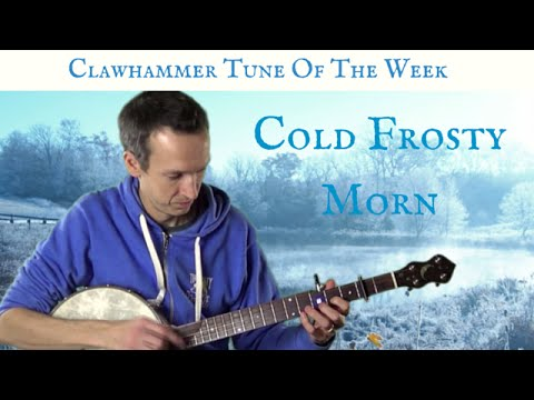 """Clawhammer Banjo: Tune (and Tab) of the Week - """"Cold Frosty Morn"""""""