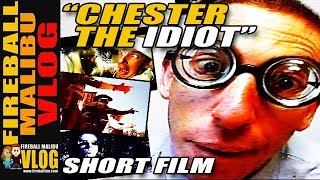 CHESTER THE IDIOT (SHORT FILM) - FIREBALL MALIBU VLOG 882
