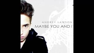 Andrey Lawson - Maybe You and I (Audio)