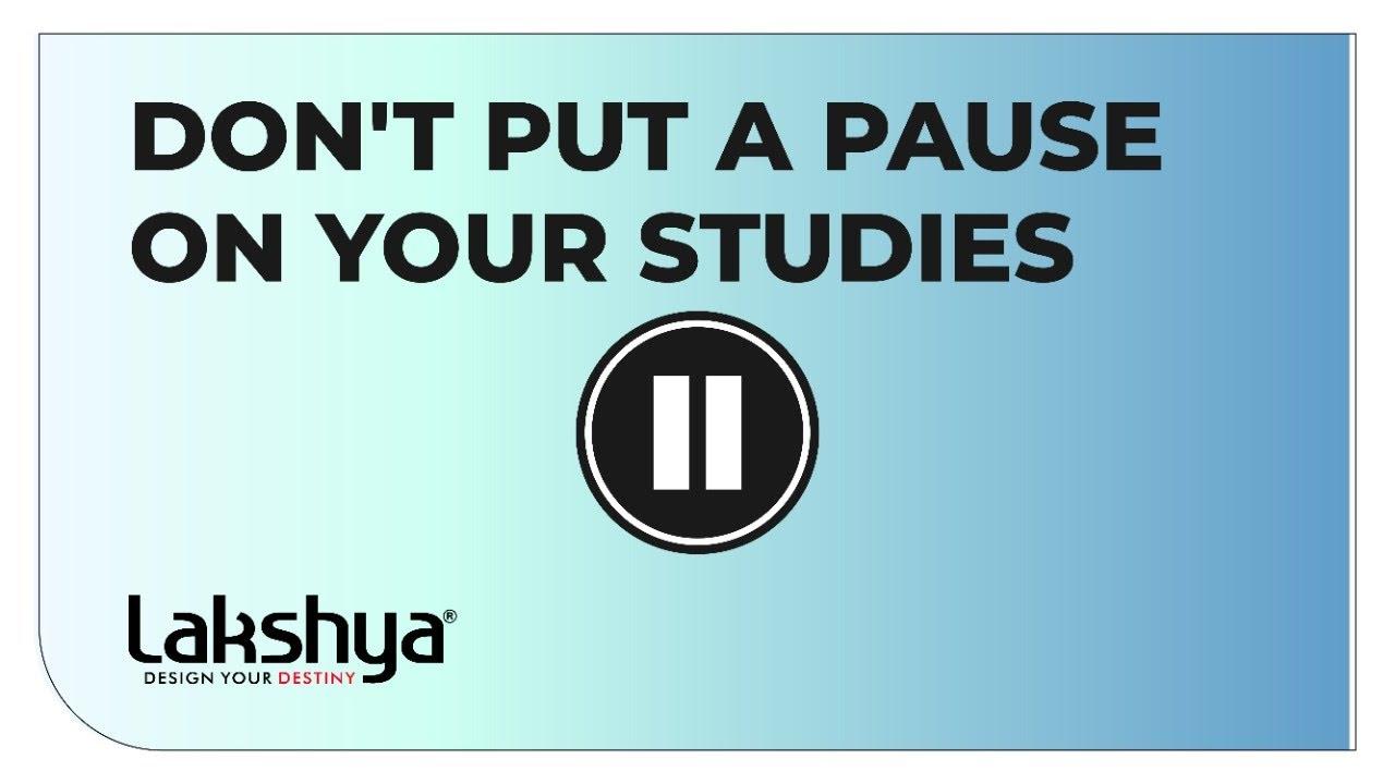 Don't put a pause on your studies | Online classes | Lakshya