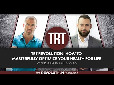 TRT Revolution: How to Masterfully Optimize Your Health for Life w/Dr. Aaron Grossman