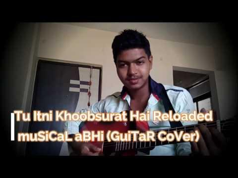 Tu Itni Khoobsurat Hai Reloaded|Jubin Nautiyal|Guitar Cover