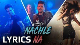 Guru Randhawa - Nachle Na LYRICS | Neeti Mohan | Dil Junglee