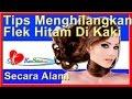 Tips Menghilangkan FLEK HITAM Di Kaki - PeRAWATan Kesehatan Tubuh Wanita Indonesia