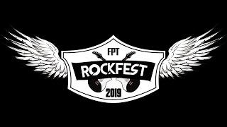 FPT ROCKFEST 2019      ĐỜI      20.12.2019      FULL      OFFICIAL