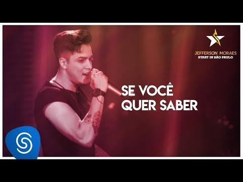 Jefferson Moraes - Se Você Quer Saber (Start in São Paulo) [Vídeo Oficial]