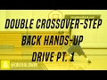 Double Crossover-Stepback Hands-Up Drive Pt. 1