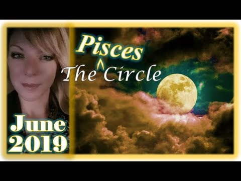 The *Pisces* Circle | June 2019 | YOU DON'T WANT TO BE HURT