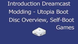 Introduction to Dreamcast Modding (Utopia 1.5 Boot Disc, Self-Bootable Games, No BS Tutorial)