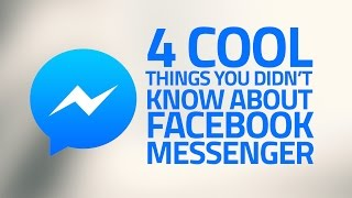 4 Cool Things You Didn't Know About Facebook Messenger