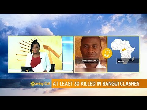 At least 30 killed amid clashes in Central African Republic's capital Bangui [Morning Call]