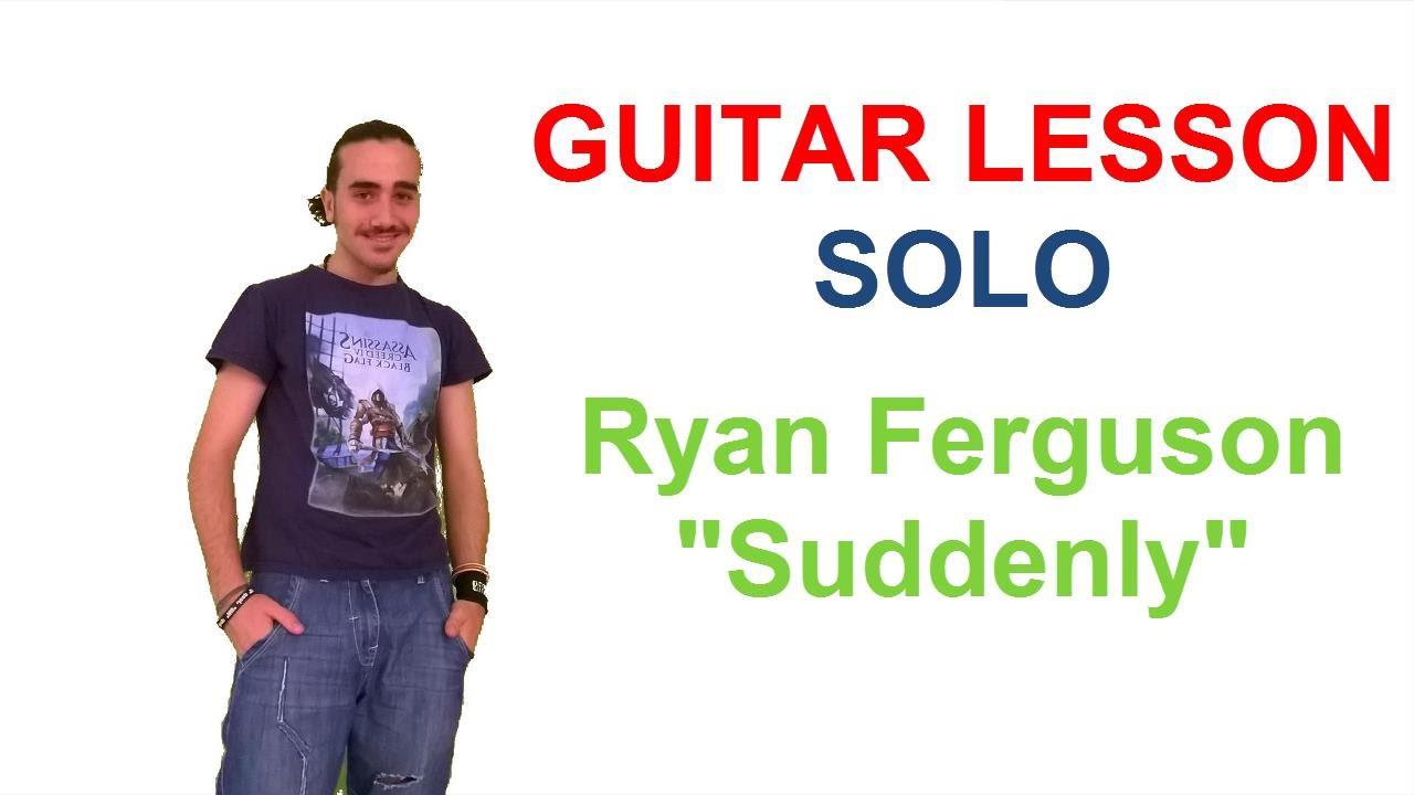 Suddenly Guitar Solo Lesson Ryan Ferguson Youtube