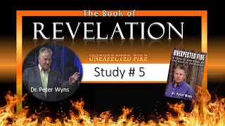 Revelation Study 5  of  Unexpected Fire   Dr. Peter Wyns