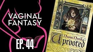 Vaginal Fantasy #44: Uprooted