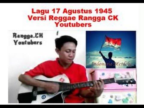 Lagu Kemerdekaan 17 Agustus 1945 Versi Reggae Rangga CK Youtuber