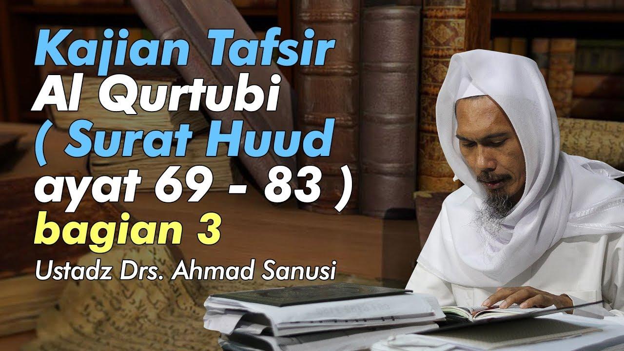 Tafsir Al Qurtubi Surat Huud Ayat 69 83 Bagian 3 Ustadz Ahmad Sanusi