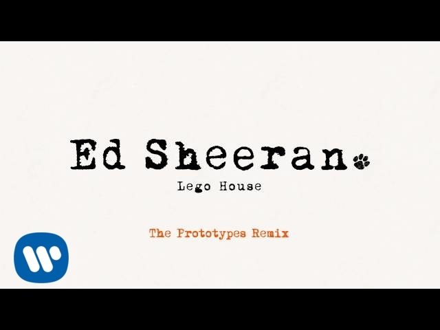 Ed Sheeran — Lego House (The Prototypes Remix) [Official]