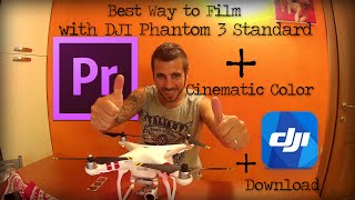 Best Way to Film with DJI Phantom 3 Standard + Cinematic Color