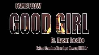 Fame Flow ft. Ryan Leslie - Good Girl (Co-Prod. Owen Hill Jr.)