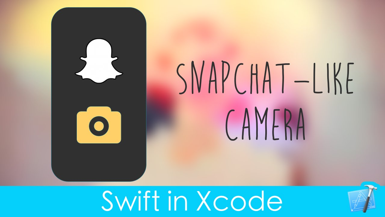 SnapChat-Like Camera! (Part 1 : Swift in Xcode)