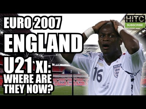 ENGLAND U21 Euro 2007 XI: Where Are They Now?