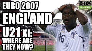 ENGLAND U21 Euro 2007 XI: Where Are They Now?