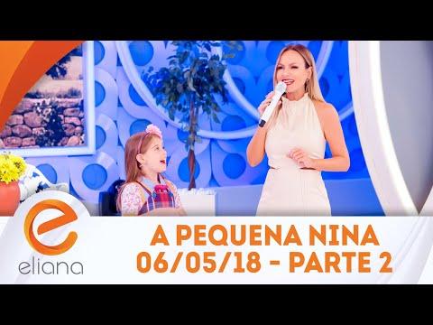 A pequena Nina - Parte 2 | Programa Eliana (06/05/18)