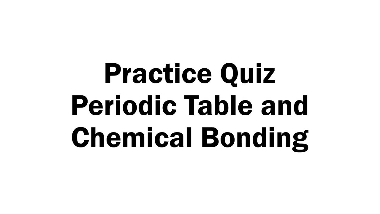 Periodic Table And Chemical Bonding Practice Quiz Youtube