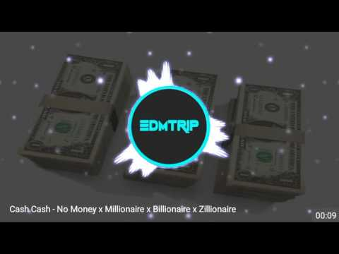 No Money x Millionaire x Billionaire x Zillionaire (Cash Cash Mash-up)