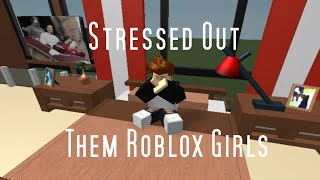 Stressed Out By Twenty One Pilots  Them Roblox Girls
