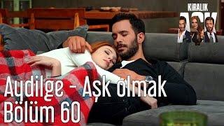 Скачать Kiralık Aşk 60 Bölüm Aydilge Aşk Olmak