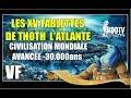 LES XV TABLETTES DE THOTH L'ATLANTE / CIVILISATION MONDIALE AVANCÉE -30.000ans MDDTV