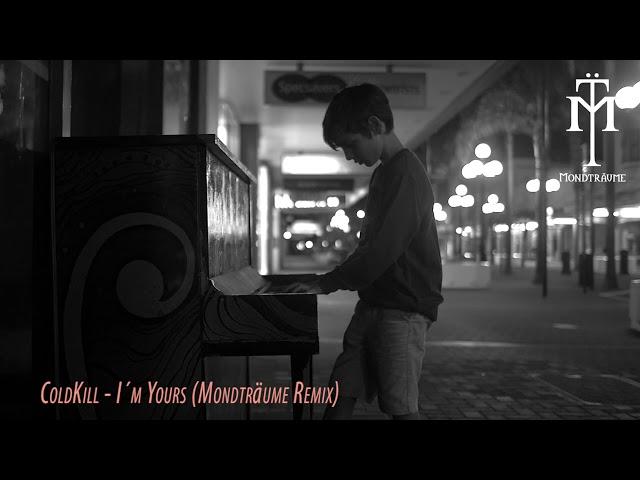 ColdKill - I´m Yours (Remix By Mondträume)
