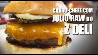 Carro-chefe com Julio Raw do Z Deli | Hambúrguer Perfeito