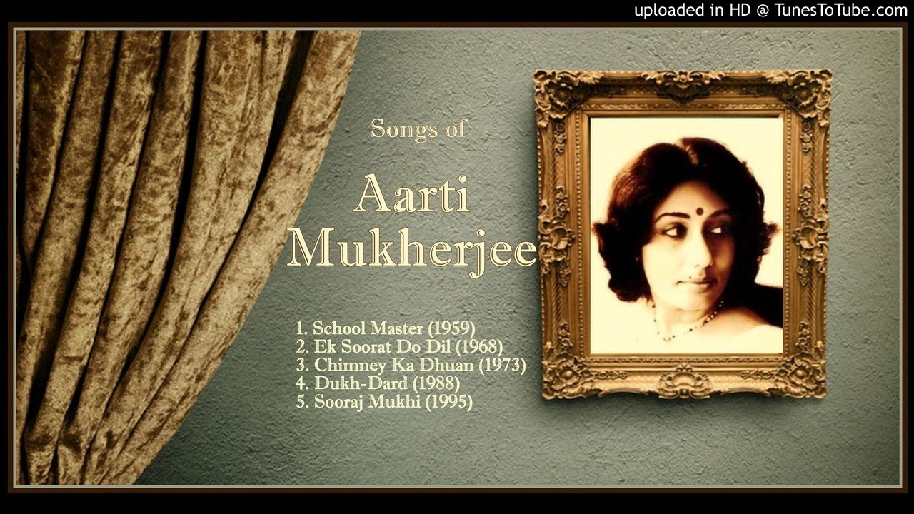 Lesser Heard Hindi Film Songs of Aarti Mukherjee (1950s-1990s)