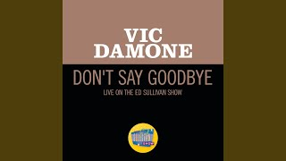 Don't Say Goodbye (Live On The Ed Sullivan Show, May 21, 1950)