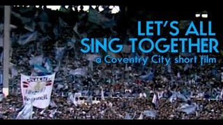LET'S ALL SING TOGETHER ~ a Coventry City short film