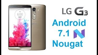How to install android 7 0 in LG G3 android 7.0 , 7.1.1