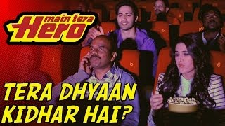 Tera Dhyan Kidhar Hai? Tera Hero Screen pai hai