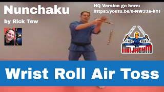 Rick Tew Nunchuku Wrist Roll, Air Toss